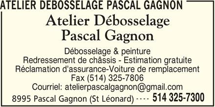 Pascal Gagnon Body Shop Inc (514-325-7300) - Annonce illustrée======= - ATELIER DEBOSSELAGE PASCAL GAGNON Débosselage & peinture Redressement de châssis - Estimation gratuite Réclamation d'assurance-Voiture de remplacement Fax (514) 325-7806 ---- 514 325-7300 8995 Pascal Gagnon (St Léonard)