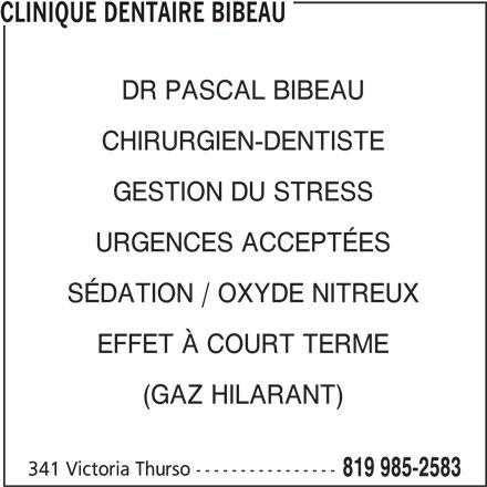 Clinique Dentaire Bibeau (819-985-2583) - Annonce illustrée======= - CLINIQUE DENTAIRE BIBEAU DR PASCAL BIBEAU CHIRURGIEN-DENTISTE GESTION DU STRESS URGENCES ACCEPTÉES SÉDATION / OXYDE NITREUX EFFET À COURT TERME (GAZ HILARANT) 341 Victoria Thurso ---------------- 819 985-2583