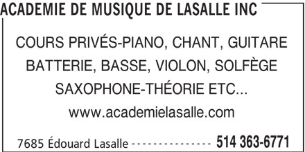 Académie De Musique De LaSalle Inc (514-363-6771) - Annonce illustrée======= - ACADEMIE DE MUSIQUE DE LASALLE INC COURS PRIVÉS-PIANO, CHANT, GUITARE BATTERIE, BASSE, VIOLON, SOLFÈGE SAXOPHONE-THÉORIE ETC... www.academielasalle.com --------------- 514 363-6771 7685 Édouard Lasalle