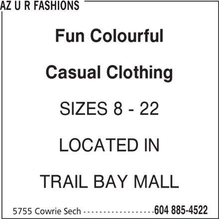AZ U R Fashions (604-885-4522) - Display Ad - AZ U R FASHIONS Fun Colourful Casual Clothing SIZES 8 - 22 LOCATED IN TRAIL BAY MALL 604 885-4522 5755 Cowrie Sech ------------------