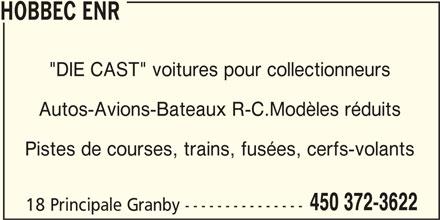 """Hobbec Enr (450-372-3622) - Annonce illustrée======= - HOBBEC ENR """"DIE CAST"""" voitures pour collectionneurs Autos-Avions-Bateaux R-C.Modèles réduits Pistes de courses, trains, fusées, cerfs-volants 450 372-3622 18 Principale Granby ---------------"""