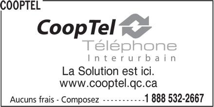 CoopTel (1-888-532-2667) - Annonce illustrée======= - COOPTEL La Solution est ici. www.cooptel.qc.ca 1 888 532-2667 Aucuns frais - Composez -----------