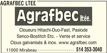 Agrafbec Ltée (514-353-3040) - Annonce illustrée======= - AGRAFBEC LTEE Cloueurs Hitachi-Duo-Fast, Paslode Senco-Bostitch Etc. - Vente et service Clous galvanisés & inox. www.agrafbec.com ------------------- 514 353-3040 11000 Mirabeau AGRAFBEC LTEE