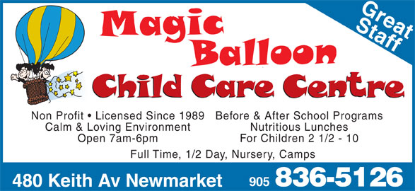 Magic Balloon Child Care (905-836-5126) - Display Ad - 480 Keith Av Newmarket Non Profit   Licensed Since 1989 Before & After School Programs Calm & Loving Environment Nutritious Lunches Open 7am-6pm For Children 2 1/2 - 10 Full Time, 1/2 Day, Nursery, Camps 905 836-5126