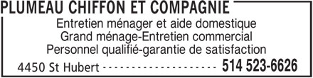 Plumeau Chiffon Et Compagnie (514-523-6626) - Annonce illustrée======= - PLUMEAU CHIFFON ET COMPAGNIE Entretien ménager et aide domestique Grand ménage-Entretien commercial Personnel qualifié-garantie de satisfaction -------------------- 514 523-6626 4450 St Hubert