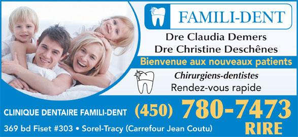 Clinique Dentaire Famili-Dent (450-780-7473) - Annonce illustrée======= - Dre Claudia Demers Dre Christine Deschênes Bienvenue aux nouveaux patients Chirurgiens-dentistes CLINIQUE DENTAIRE FAMILI-DENT (450) 780-7473 369 bd Fiset #303   Sorel-Tracy Carrefour Jean Coutu RIRE Rendez-vous rapide