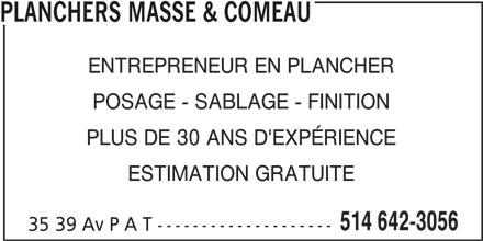Planchers Massé & Comeau (514-642-3056) - Annonce illustrée======= - PLANCHERS MASSE & COMEAU ENTREPRENEUR EN PLANCHER POSAGE - SABLAGE - FINITION PLUS DE 30 ANS D'EXPÉRIENCE ESTIMATION GRATUITE 514 642-3056 35 39 Av P A T --------------------