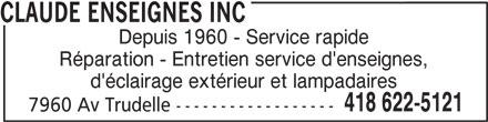 Enseignes Claude Inc. (418-622-5121) - Annonce illustrée======= - Depuis 1960 - Service rapide Réparation - Entretien service d'enseignes, d'éclairage extérieur et lampadaires 418 622-5121 7960 Av Trudelle ------------------ CLAUDE ENSEIGNES INC