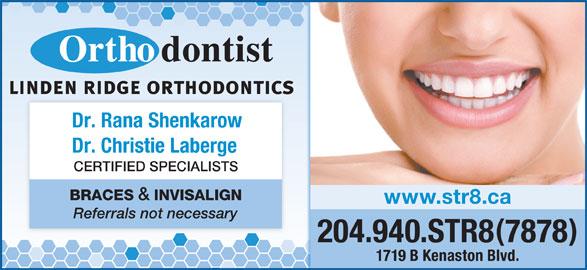 Linden Ridge Orthodontics (204-940-7878) - Display Ad - Dr. Rana Shenkarow Dr. Christie Laberge CERTIFIED SPECIALISTS BRACES & INVISALIGN www.str8.ca Referrals not necessary 204.940.STR87878 1719 B Kenaston Blvd.