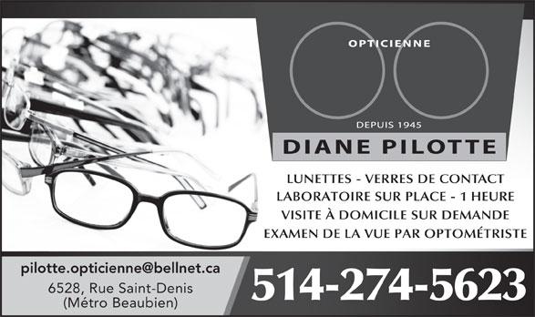 Diane Pilotte Opticienne (514-274-5623) - Annonce illustrée======= - LUNETTES - VERRES DE CONTACT LABORATOIRE SUR PLACE - 1 HEURE VISITE À DOMICILE SUR DEMANDE EXAMEN DE LA VUE PAR OPTOMÉTRISTE 6528, Rue Saint-Denis 514-274-5623 (Métro Beaubien)