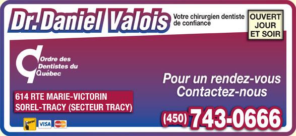 Valois Daniel (450-743-0666) - Annonce illustrée======= - Votre chirurgien dentiste OUVERT de confiance JOUR ET SOIR Pour un rendez-vous Contactez-nous 614 RTE MARIE-VICTORIN SOREL-TRACY (SECTEUR TRACY) (450) 743-0666