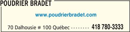 Poudrier Bradet (418-780-3333) - Annonce illustrée======= - POUDRIER BRADET POUDRIER BRADET www.poudrierbradet.com 418 780-3333 70 Dalhousie # 100 Québec --------