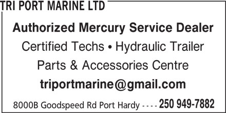 Tri Port Marine Ltd (250-949-7882) - Display Ad - Certified Techs  Hydraulic Trailer Parts & Accessories Centre 250 949-7882 8000B Goodspeed Rd Port Hardy ---- Authorized Mercury Service Dealer TRI PORT MARINE LTD