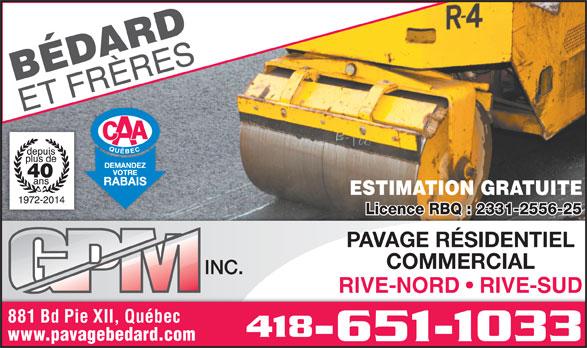 Bédard & Frères G P M Inc (418-651-1033) - Annonce illustrée======= - ESTIMATION GRATUITE Licence RBQ : 2331-2556-25 PAVAGE RÉSIDENTIEL COMMERCIAL RIVE-NORD   RIVE-SUD 881 Bd Pie XII, Québec 418 www.pavagebedard.com -651-1033
