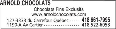 Arnold Chocolats (418-661-7995) - Annonce illustrée======= - Chocolats Fins Exclusifs www.arnoldchocolats.com ARNOLD CHOCOLATS 418 661-7995 127-3333 du Carrefour Québec ----- 1190-A Av Cartier ----------------- 418 522-6053
