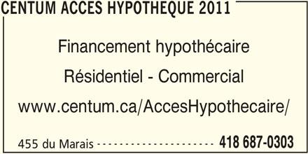 Centum Accès Hypothéque 2011 (418-687-0303) - Annonce illustrée======= - CENTUM ACCES HYPOTHEQUE 2011 Financement hypothécaire Résidentiel - Commercial www.centum.ca/AccesHypothecaire/ --------------------- 418 687-0303 455 du Marais CENTUM ACCES HYPOTHEQUE 2011