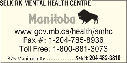 Selkirk Mental Health Centre (204-482-3810) - Display Ad - SELKIRK MENTAL HEALTH CENTRE www.gov.mb.ca/health/smhc Fax #: 1-204-785-8936 Toll Free: 1-800-881-3073 Selkirk 204 482-3810 825 Manitoba Av -------------