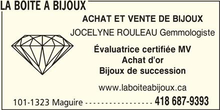 La Boîte a Bijoux (418-687-9393) - Annonce illustrée======= - LA BOITE A BIJOUX ACHAT ET VENTE DE BIJOUX JOCELYNE ROULEAU Gemmologiste Évaluatrice certifiée MV Achat d'or Bijoux de succession www.laboiteabijoux.ca 418 687-9393 101-1323 Maguire -----------------