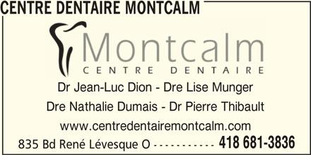 Centre Dentaire Montcalm (418-681-3836) - Annonce illustrée======= - CENTRE DENTAIRE MONTCALM Dr Jean-Luc Dion - Dre Lise Munger Dre Nathalie Dumais - Dr Pierre Thibault www.centredentairemontcalm.com 418 681-3836 835 Bd René Lévesque O -----------