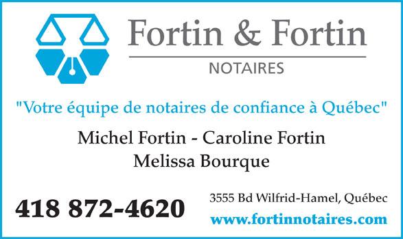 "Fortin & Fortin Notaires (418-872-4620) - Annonce illustrée======= - Fortin & Fortin NOTAIRES ""Votre équipe de notaires de confiance à Québec"" Michel Fortin - Caroline Fortin Melissa Bourque 3555 Bd Wilfrid-Hamel, Québec 418 872-4620 www.fortinnotaires.com"
