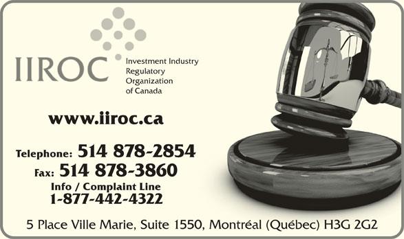 Investment Industry Regulatory Organization of Canada (514-878-2854) - Display Ad - Investment Industry try Investme RegulatoryRegulato Organization Organiza of Canada www.iiroc.ca Telephone: 514 878-2854 Fax: 514 878-3860 Info / Complaint Line 1-877-442-4322 5 Place Ville Marie, Suite 1550, Montréal (Québec) H3G 2G20, Montréal (Québec) H3G 2G2
