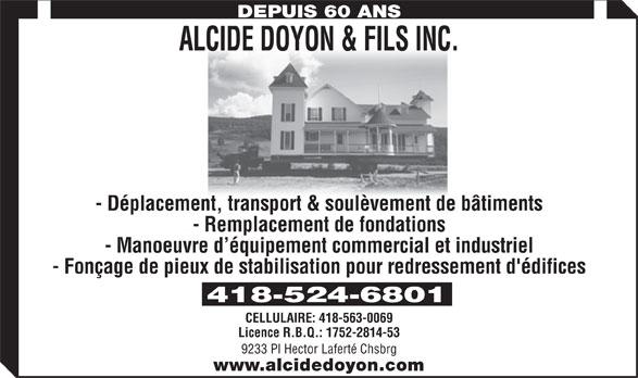 Alcide Doyon & Fils Inc (418-524-6801) - Annonce illustrée======= - DEPUIS 60 ANS ALCIDE DOYON & FILS INC. - Déplacement, transport & soulèvement de bâtiments - Remplacement de fondations - Manoeuvre d équipement commercial et industriel - Fonçage de pieux de stabilisation pour redressement d'édifices 418-524-6801 CELLULAIRE: 418-563-0069 Licence R.B.Q.: 1752-2814-53 9233 Pl Hector Laferté Chsbrg www.alcidedoyon.com