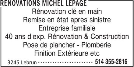 Rénovations Michel Lepage (514-355-2816) - Annonce illustrée======= - Rénovation clé en main Remise en état après sinistre RENOVATIONS MICHEL LEPAGE Entreprise familiale 40 ans d'exp. Rénovation & Construction Pose de plancher - Plomberie Finition Extérieure etc ----------------------- 514 355-2816 3245 Lebrun