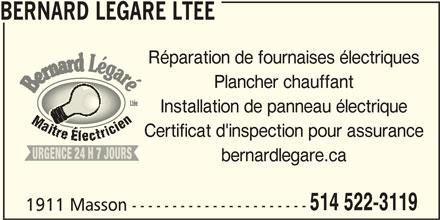 Bernard Légaré Ltée (514-522-3119) - Annonce illustrée======= - BERNARD LEGARE LTEE Réparation de fournaises électriques Plancher chauffant Installation de panneau électrique en cienciencie Certificat d'inspection pour assurance URGENCE 24 H 7 JOURS bernardlegare.ca 514 522-3119 1911 Masson ----------------------