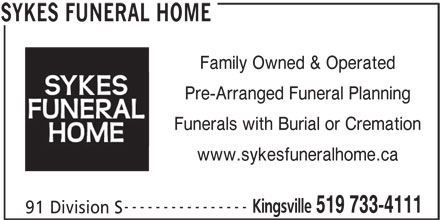 Sykes Funeral Home (519-733-4111) - Display Ad - Family Owned & Operated Pre-Arranged Funeral Planning Funerals with Burial or Cremation www.sykesfuneralhome.ca ---------------- Kingsville 519 733-4111 91 Division S SYKES FUNERAL HOME
