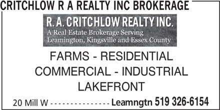 Critchlow R A Realty Inc (519-326-6154) - Display Ad - CRITCHLOW R A REALTY INC BROKERAGE FARMS - RESIDENTIAL COMMERCIAL - INDUSTRIAL LAKEFRONT Leamngtn 519 326-6154 20 Mill W ---------------
