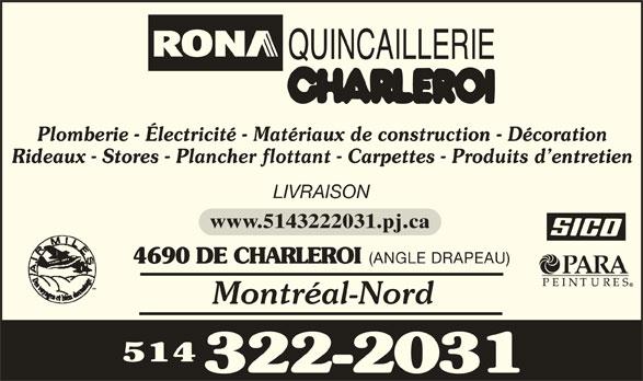 Rona Quincaillerie (514-322-2031) - Annonce illustrée======= - Plomberie - Électricité - Matériaux de construction - Décoration Rideaux - Stores - Plancher flottant - Carpettes - Produits d entretien LIVRAISON www.5143222031.pj.ca (ANGLE DRAPEAU) 4690 DE CHARLEROI Montréal-Nord 514 322-2031