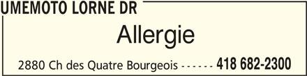 Umemoto Lorne Dr (418-682-2300) - Annonce illustrée======= - UMEMOTO LORNE DRUMEMOTO LORNE DR UMEMOTO LORNE DR Allergie 418 682-2300 2880 Ch des Quatre Bourgeois ------