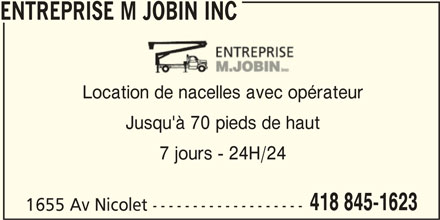 Entreprise M Jobin Inc (418-845-1623) - Annonce illustrée======= - ENTREPRISE M JOBIN INC Location de nacelles avec opérateur Jusqu'à 70 pieds de haut 7 jours - 24H/24 418 845-1623 1655 Av Nicolet -------------------