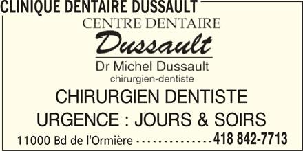 Clinique Dentaire Dussault (418-842-7713) - Annonce illustrée======= - CLINIQUE DENTAIRE DUSSAULT CHIRURGIEN DENTISTE URGENCE : JOURS & SOIRS 418 842-7713 11000 Bd de l'Ormière --------------