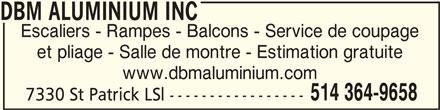 DBM Aluminium et Fer Ornemental (514-364-9658) - Annonce illustrée======= - DBM ALUMINIUM INCDBM ALUMINIUM INC DBM ALUMINIUM INC Escaliers - Rampes - Balcons - Service de coupage et pliage - Salle de montre - Estimation gratuite www.dbmaluminium.com 514 364-9658 7330 St Patrick LSl -----------------