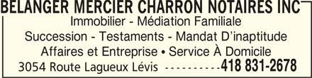 Bélanger Mercier Charron Notaires inc (418-831-2678) - Annonce illustrée======= - 3054 Route Lagueux Lévis  ---------- BELANGER MERCIER CHARRON NOTAIRES INC BELANGER MERCIER CHARRON NOTAIRES INCBELANGER MERCIER CHARRON NOTAIRES INC BELANGER MERCIER CHARRON NOTAIRES INC Immobilier - Médiation Familiale Succession - Testaments - Mandat D inaptitude Affaires et Entreprise   Service À Domicile 418 831-2678