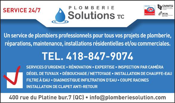 Plomberie Solutions TC (418-847-9074) - Annonce illustrée======= - CMMTQ Corporation des maîtres mécaniciens en tuyauterie du Québec SERVICE 24/7 Recommandé Un service de plombiers professionnels pour tous vos projets de plomberie, réparations, maintenance, installations résidentielles et/ou commerciales. TEL. 418-847-9074 SERVICES D URGENCE   RÉNOVATION   EXPERTISE   INSPECTION PAR CAMÉRA DÉGEL DE TUYAUX   DÉBOUCHAGE / NETTOYAGE   INSTALLATION DE CHAUFFE-EAU FILTRE À EAU   DIAGNOSTIQUE INFILTRATION D EAU   COUPE RACINES INSTALLATION DE CLAPET ANTI-RETOUR