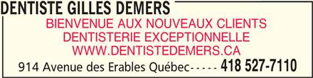Dentiste Gilles Demers (418-527-7110) - Annonce illustrée======= - BIENVENUE AUX NOUVEAUX CLIENTS DENTISTERIE EXCEPTIONNELLE WWW.DENTISTEDEMERS.CA 418 527-7110 914 Avenue des Erables Québec----- DENTISTE GILLES DEMERS