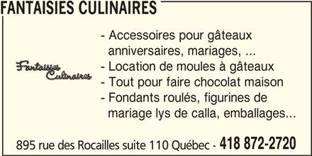 Fantaisies Culinaires (418-872-2720) - Annonce illustrée======= - FANTAISIES CULINAIRES 418 872-2720 - Location de moules à gâteaux mariage lys de calla, emballages... - Tout pour faire chocolat maison - Fondants roulés, figurines de anniversaires, mariages, ... - Accessoires pour gâteaux 895 rue des Rocailles suite 110 Québec -