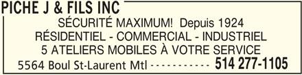 Serruriers Piché J & Fils Inc (514-277-1105) - Annonce illustrée======= - SÉCURITÉ MAXIMUM!  Depuis 1924 RÉSIDENTIEL - COMMERCIAL - INDUSTRIEL 5 ATELIERS MOBILES À VOTRE SERVICE ----------- 514 277-1105 5564 Boul St-Laurent Mtl PICHE J & FILS INC PICHE J & FILS INC