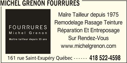 Michel Grenon Fourrures (418-522-4598) - Annonce illustrée======= - MICHEL GRENON FOURRURES Maîre Tailleur depuis 1975 Remodelage Rasage Teinture Réparation Et Entreposage Sur Rendez-Vous www.michelgrenon.com 161 rue Saint-Exupéry Québec ------ 418 522-4598