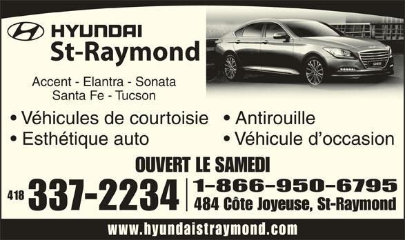 Hyundai St-Raymond (418-337-2234) - Annonce illustrée======= - St-Raymond Accent - Elantra - Sonata Santa Fe - Tucson Véhicules de courtoisie  Antirouille Esthétique auto Véhicule d occasion OUVERT LE SAMEDI 1-866-950-6795 418 337-2234 484 Côte Joyeuse, St-Raymond www.hyundaistraymond.co