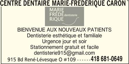 Centre Dentaire Marie-Frédérique Caron (418-681-0649) - Annonce illustrée======= - Urgence jour et soir Stationnement gratuit et facile 418 681-0649 915 Bd René-Lévesque O #109 ------ CENTRE DENTAIRE MARIE-FREDERIQUE CARON BIENVENUE AUX NOUVEAUX PATIENTS Dentisterie esthétique et familiale
