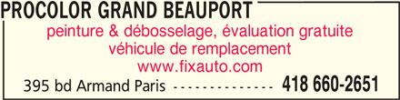 Procolor Grand Beauport (418-660-2651) - Annonce illustrée======= - PROCOLOR GRAND BEAUPORT peinture & débosselage, évaluation gratuite véhicule de remplacement www.fixauto.com PROCOLOR GRAND BEAUPORT 418 660-2651 395 bd Armand Paris --------------