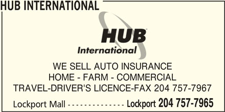 HUB International (204-757-7965) - Display Ad - WE SELL AUTO INSURANCE HOME - FARM - COMMERCIAL TRAVEL-DRIVER'S LICENCE-FAX 204 757-7967 Lockport 204 757-7965 Lockport Mall -------------- HUB INTERNATIONAL