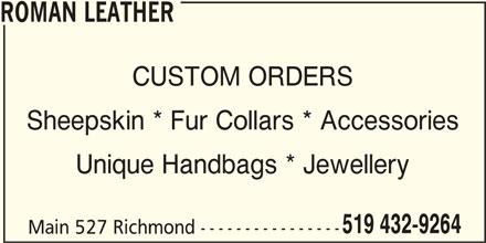 Roman Leather (519-432-9264) - Display Ad - ROMAN LEATHER CUSTOM ORDERS Sheepskin * Fur Collars * Accessories Unique Handbags * Jewellery 519 432-9264 Main 527 Richmond ----------------