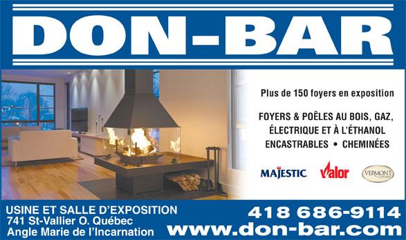 Les Foyers Don-Bar Inc (418-686-9114) - Annonce illustrée======= - FOYERS & POÊLES AU BOIS, GAZ, ÉLECTRIQUE ET À L ÉTHANOL ENCASTRABLES     CHEMINÉES USINE ET SALLE D EXPOSITION 418 686-9114 741 St-Vallier O. Québec www.don-bar.com Angle Marie de l Incarnation Plus de 150 foyers en exposition