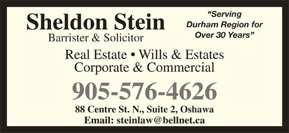 Stein Sheldon (905-576-4626) - Display Ad - Serving Durham Region for Sheldon Stein Over 30 Years Barrister & Solicitor Real Estate   Wills & Estates Corporate & Commercial 905-576-4626 88 Centre St. N., Suite 2, Oshawa