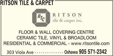 Ritson Tile & Carpet (905-571-2342) - Display Ad - RITSON TILE & CARPET FLOOR & WALL COVERING CENTRE CERAMIC TILE, VINYL & BROADLOOM RESIDENTIAL & COMMERCIAL - www.ritsontile.com Oshawa 905 571-2342 303 Viola Ave --------------