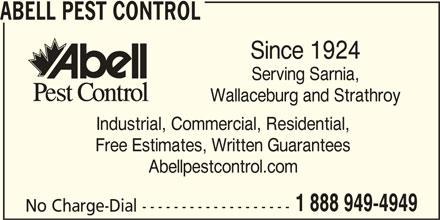 Abell Pest Control (1-888-949-4949) - Display Ad - ABELL PEST CONTROL Since 1924 Serving Sarnia, Wallaceburg and Strathroy Industrial, Commercial, Residential, Free Estimates, Written Guarantees Abellpestcontrol.com 1 888 949-4949 No Charge-Dial -------------------